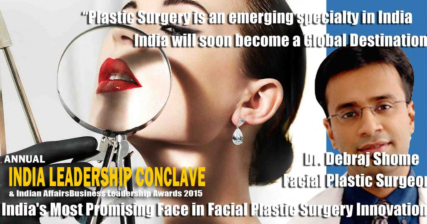 """World Renowned Facial Plastic & Oculoplastic Surgeon Dr. Debraj Shome voted as """"India's Most Promising Face in Facial Plastic Surgery Innovations"""" at ILC POWER BRAND 2015"""